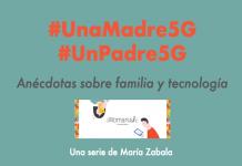 #UnaMadre5G y #UnPadre5G – Conversaciones sobre familia y tecnología