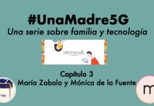 #UnaMadre5G: episodio 3 con Mónica de la Fuente