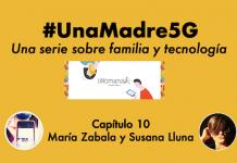 #UnaMadre5G: episodio 10 con Susana Lluna