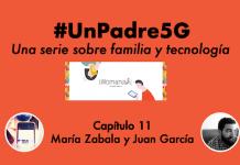 #UnPadre5G: episodio 11 con Juan García