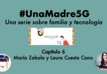 #UnaMadre5G: episodio 6 con Laura Cuesta Cano