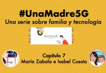 #UnaMadre5G: episodio 7 con Isabel Cuesta