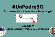 #UnPadre5G: episodio 9 con Pablo Sánchez Carmenado